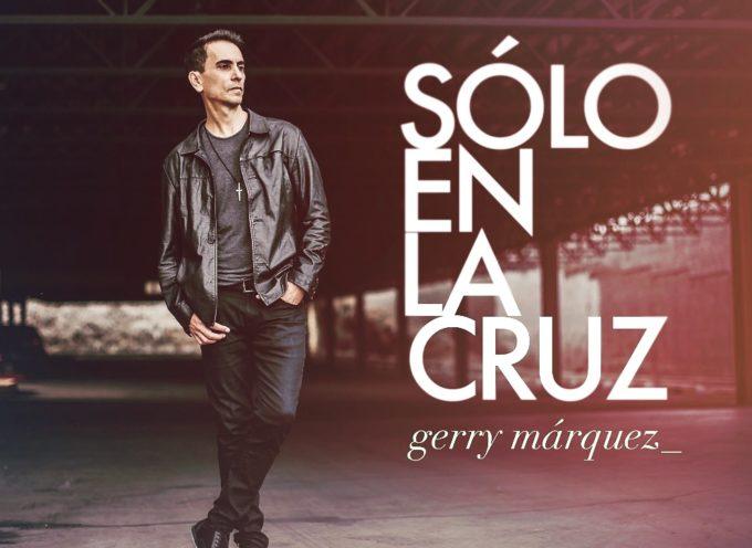 Solo en La Cruz, lo nuevo de Gerry Marquez
